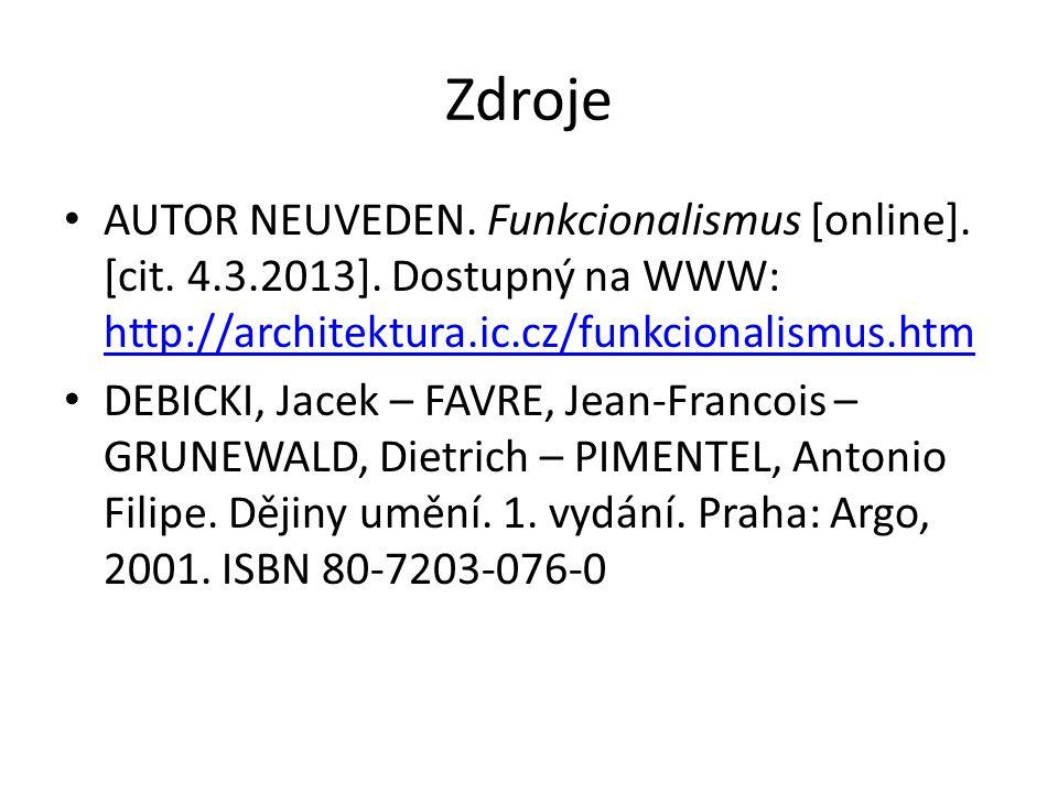 Zdroje AUTOR NEUVEDEN. Funkcionalismus [online]. [cit. 4.3.2013]. Dostupný na WWW: http://architektura.ic.cz/funkcionalismus.htm.
